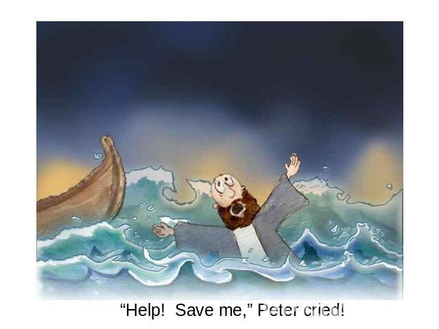 """Help! Save me,"" Peter cried!"