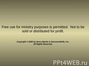 Free use for ministry purposes is permitted. Not to be sold or distributed for p