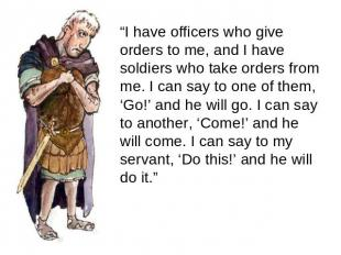 """I have officers who give orders to me, and I have soldiers who take orders from"