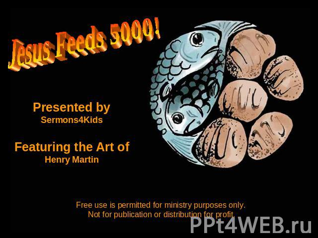 Jesus Feeds 5000 Presented By Sermons4Kids Featuring The Art Of Henry Martin Free Use Is Permitted