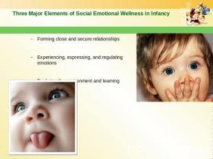 Three Major Elements of Social Emotional Wellness in Infancy Forming close and s