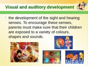 Visual and auditory development the development of the sight and hearing senses.
