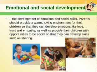Emotional and social development – the development of emotions and social skills