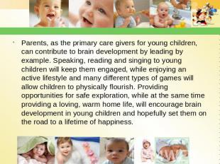 Parents, as the primary care givers for young children, can contribute to brain