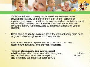 Early mental health or early social emotional wellness is the developing capacit
