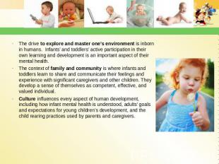 The drive to explore and master one's environment is inborn in humans. Infants'