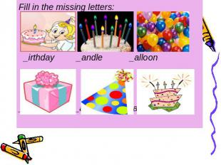 Fill in the missing letters: _irthday _andle _alloon _resent _at _ake