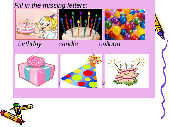 Fill in the missing letters: birthday candle balloon present hat cake