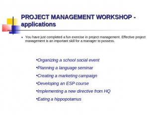 PROJECT MANAGEMENT WORKSHOP - applications You have just completed a fun exercis