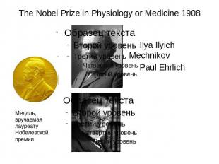The Nobel Prize in Physiology or Medicine 1908 Ilya Ilyich Mechnikov Paul Ehrlic