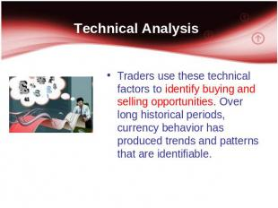 Technical Analysis Traders use these technical factors to identify buying and se