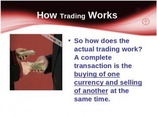 How Trading Works So how does the actual trading work? A complete transaction is
