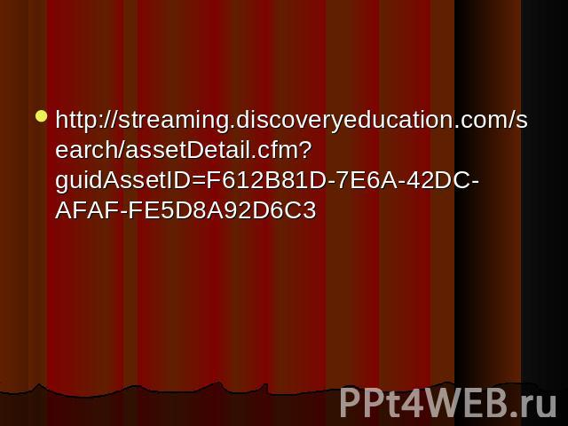 http://streaming.discoveryeducation.com/search/assetDetail.cfm?guidAssetID=F612B81D-7E6A-42DC-AFAF-FE5D8A92D6C3 http://streaming.discoveryeducation.com/search/assetDetail.cfm?guidAssetID=F612B81D-7E6A-42DC-AFAF-FE5D8A92D6C3