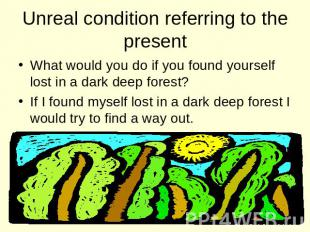 Unreal condition referring to the present What would you do if you found yoursel