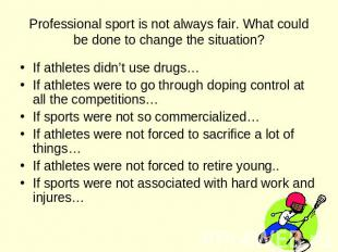 Professional sport is not always fair. What could be done to change the situatio