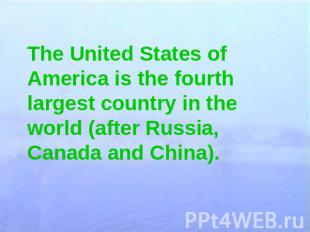 The United States of America is the fourth largest country in the world (after R