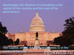 Washington DC (District of Columbia) is the capital of the country and the seat