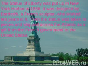 The Statue of Liberty was put up in New York Harbor in 1886. It was designed by