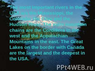 The most important rivers in the USA are the Mississippi, the Colorado, the Ohio