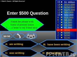 Enter $500 Question Finish the phrase with Some of present tenses I …..a letter