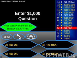 Enter $1,000 Question What country celebrates it's Holiday on July, 4th? A: the