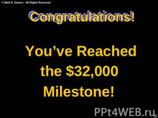 Congratulations! You've Reached the $32,000 Milestone!