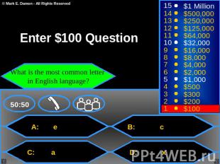 Enter $100 Question What is the most common letter in English language A: e B: c