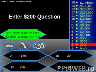 Enter $200 Question How many countries have English language as a first? A: 179
