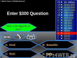 Enter $300 Question What is the opposite of poor? A: Kind C: Rich B: Beautiful D