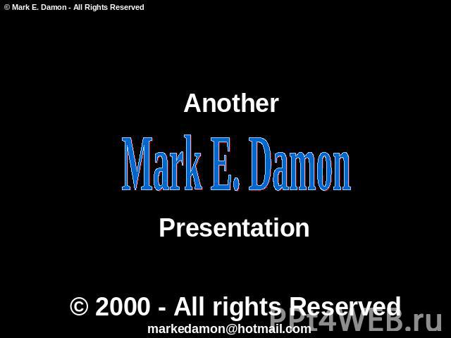 Another Mark E. Damon Presentation © 2000 - All rights Reserved