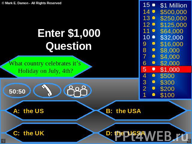 Enter $1,000 Question What country celebrates it's Holiday on July, 4th? A: the US B: the USA C: the UK D: the USSA