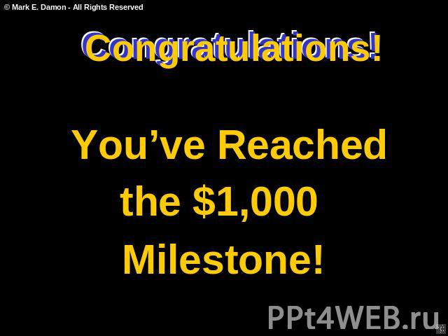 Congratulations! You've Reached the $1,000 Milestone!