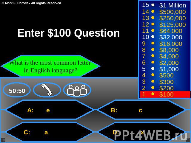 Enter $100 Question What is the most common letter in English language A: e B: c C: a D: x