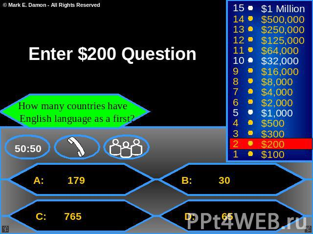 Enter $200 Question How many countries have English language as a first? A: 179 C: 765 B: 30 D: 65