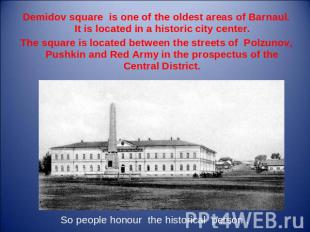 Demidov square is one of the oldest areas of Barnaul. It is located in a histori