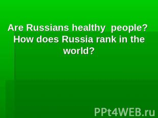 Are Russians healthy people? How does Russia rank in the world?