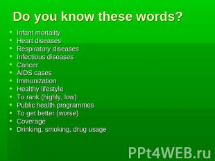 Do you know these words? Infant mortality Heart diseases Respiratory diseases In