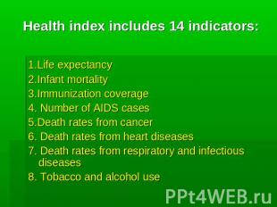 Health index includes 14 indicators: 1.Life expectancy 2.Infant mortality 3.Immu
