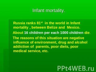 Infant mortality. Russia ranks 81st in the world in Infant mortality , between B