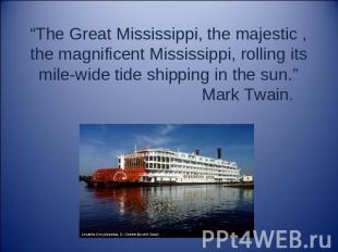 The Great Mississippi, the majestic , the magnificent Mississippi, rolling its m