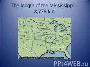 The length of the Mississippi – 3,778 km.