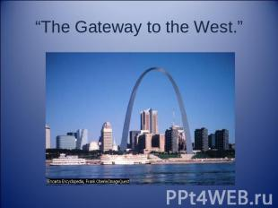 """The Gateway to the West."""