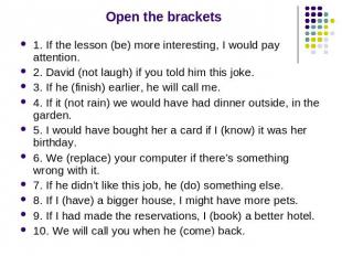 Open the brackets 1. If the lesson (be) more interesting, I would pay attention.
