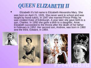 QUEEN ELIZABETH II Elizabeth II's full name is Elizabeth Alexandra Mary. She was