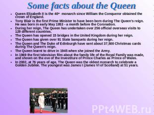 Some facts about the Queen Queen Elizabeth II is the 40th monarch since William