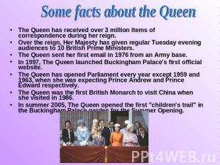 Some facts about the Queen The Queen has received over 3 million items of corres