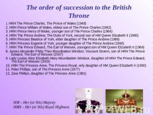 The order of succession to the British Throne 1. HRH The Prince Charles, The Pri