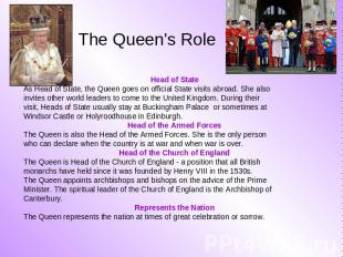 The Queen's Role Head of State As Head of State, the Queen goes on official Stat