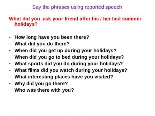 Say the phrases using reported speech What did you ask your friend after his / h