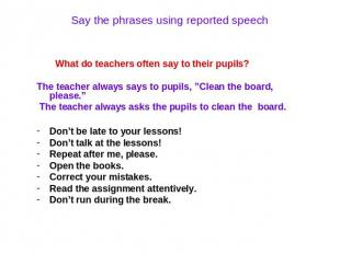 Say the phrases using reported speech What do teachers often say to their pupils